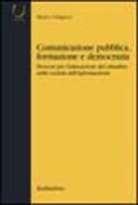 Comunicazione pubblica, formazione e democrazia. Percorsi per l'educazione del cittadino nella società dell'informazione