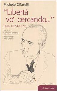 «Libertà vo' cercando...» . Diari 1934-1938