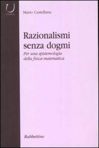 Razionalismi senza dogmi. Per una epistemologia della fisica-matematica