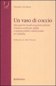 Un vaso di coccio. Dai governi locali ai governi privati. Comuni sciolti per mafia e sistema politico istituzionale in Calabria