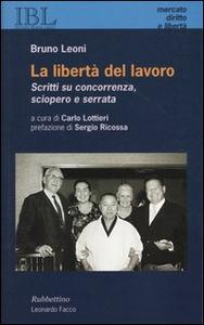 Libro La libertà del lavoro. Scritti su concorrenza, sciopero e serrata Bruno Leoni