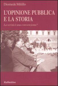 L' opinione pubblica e la storia. La verità è una convenzione?