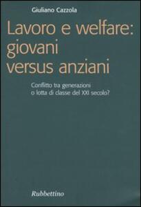 Lavoro e welfare: giovani versus anziani. Conflitto tra generazioni o lotta di classe del XXI secolo?