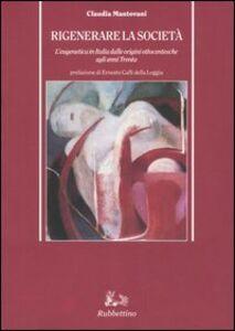 Libro Rigenerare la società. L'eugenetica in Italia dalle origini ottocentesche agli anni Trenta Claudia Mantovani