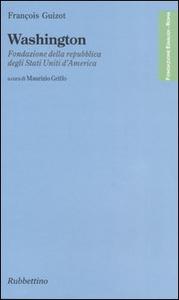 Libro Washington. Fondazione della repubblica degli Stati Uniti d'America François Guizot