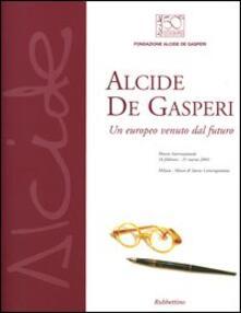 Osteriacasadimare.it Alcide De Gasperi. Un europeo venuto dal futuro. Mostra internazionale (Milano, 16 febbraio-21 marzo 2004) Image