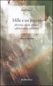 Libro Mille e un respiro. Aforismi, afasie, affanni, affabulazioni, affabilità Beno Fignon
