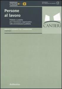 Libro Persone al lavoro. Politiche e pratiche per il benessere organizzativo nelle amministrazoni pubbliche
