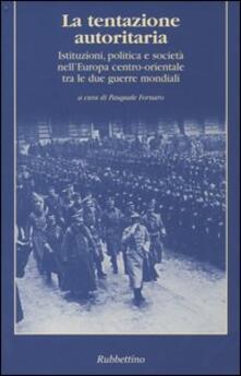 La tentazione autoritaria. Istituzioni, politica e società nellEuropa centro-orientale tra le due guerre mondiali.pdf