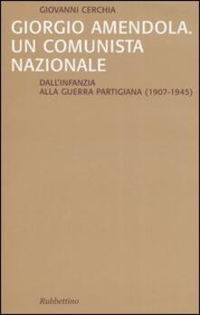 Giorgio Amendola. Un comunista nazionale. Dallinfanzia alla guerra partigiana (1907-1945).pdf