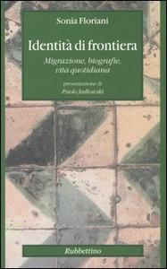 Libro Identità di frontiera. Migrazione, biografie, vita quotidiana Sonia Floriani