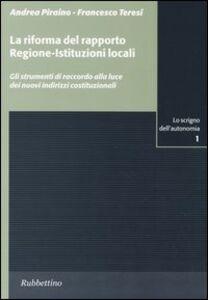 La riforma del rapporto regione-istituzioni locali. Gli strumenti di raccordo alla luce dei nuovi indirizzi costituzionali