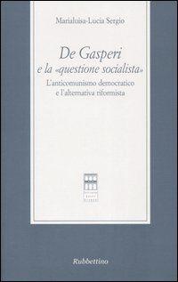 De Gasperi e la «questione socialista». L'anticomunismo democratico el'alternativa riformista