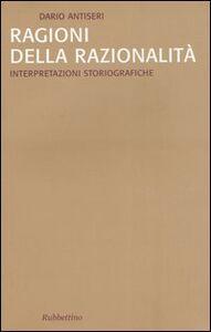 Ragioni della razionalità. Vol. 2: Interpretazioni storiografiche.
