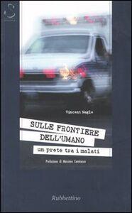 Foto Cover di Sulle frontiere dell'umano. Un prete tra i malati, Libro di Vincent Nagle, edito da Rubbettino
