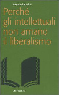 Perché gli intellettuali non amano il liberalismo