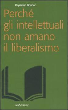 Perché gli intellettuali non amano il liberalismo - Raymond Boudon - copertina