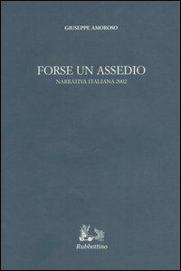 Forse un assedio. Narrativa italiana 2002