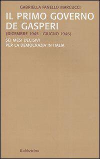 Il primo governo De Gasperi (dicembre 1945-giugno 1946). Sei mesi decisivi per la democrazia in Italia