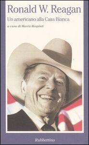 Foto Cover di Ronald W. Reagan. Un americano alla Casa Bianca, Libro di  edito da Rubbettino