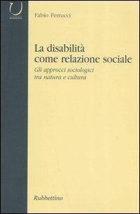 La disabilità come relazione sociale. Gli approcci sociologici tra natura e cultura