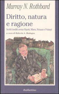 Diritto, natura e ragione. Scritti inediti versus Hayek, Mises, Strauss e Polanyi