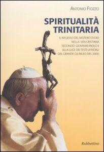 Spiritualità trinitaria. Il riflesso del mistero di Dio nella vita cristiana secondo Giovanni Paolo II alla luce dei testi ufficiali del Grande Giubileo del 2000