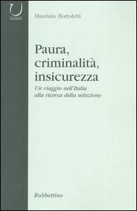 Paura, criminalità, insicurezza. Un viaggio nell'Italia alla ricerca della soluzione