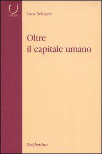 Foto Cover di Oltre il capitale umano, Libro di Luca Refrigeri, edito da Rubbettino