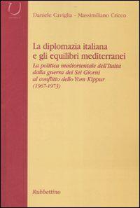 La diplomazia italiana e gli equilibri mediterranei. La politica mediorientale dell'Italia dalla guerra dei Sei Giorni al conflitto dello Yom Kippur. Con CD-ROM