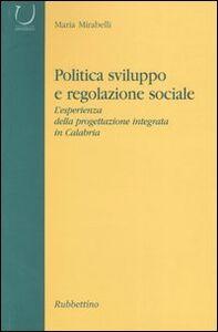 Politica, sviluppo e regolazione sociale. L'esperienza della progettazione integrata in Calabria