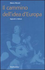 Libro Il cammino dell'idea d'Europa. Appunti e letture Marco Ricceri