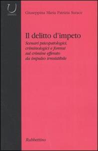 Il delitto d'impeto. Scenari psicopatologici, crimonologici e forensi sul crimine efferato da impulso irresistibile