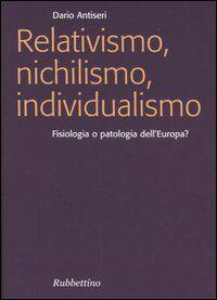 Relativismo, nichilismo, individualismo. Fisiologia o patologia dell'Europa?