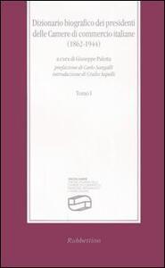 Dizionario biografico dei presidenti delle Camere di commercio italiane (1862-1944)