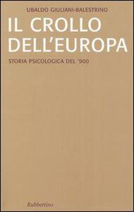 Libro Il crollo dell'Europa. Storia psicologica del '900 Ubaldo Giuliani-Balestrino