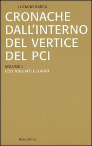 Libro Cronache dall'interno del vertice del PCI vol. 1-3: Con Togliatti e Longo-Con Berlinguer-La crisi del PCI e l'effetto domino Luciano Barca