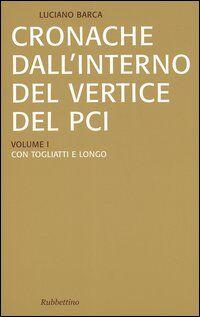 Cronache dall'interno del vertice del PCI vol. 1-3: Con Togliatti e Longo-Con Berlinguer-La crisi del PCI e l'effetto domino