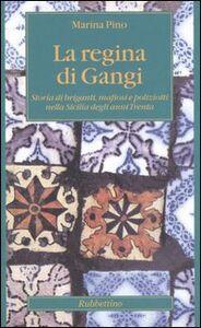 La regina di Gangi. Storia di briganti, mafiosi e poliziotti nella Sicilia degli anni Trenta