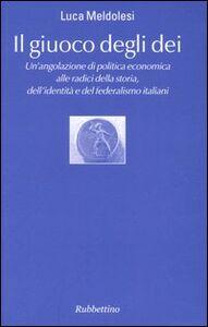 Il giuoco degli dei. Un'angolazione di politica economica alle radici della storia, dell'identità e del federalismo italiani