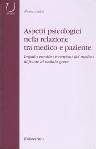 Aspetti psicologici nella relazione tra medico e paziente. Impatto emotico e reazioni del medico di fronte al malato grave