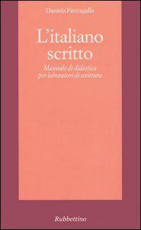 L' italiano scritto. Manuale di didattica per laboratori di scrittura