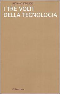Foto Cover di I tre volti della tecnologia, Libro di Luciano Caglioti, edito da Rubbettino