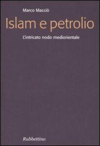 Islam e petrolio. L'intricato nodo mediorientale