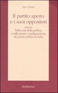 Il partito aperto e i suoi oppositori ovvero sulla crisi della politica e sulla morte e trasfigurazione dei partiti politici in Italia