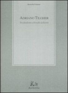 Adriano Tilgher. Tra idealismo e filosofie della vita