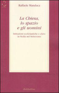 La Chiesa, lo spazio e gli uomini. Istituzioni ecclesiatiche e clero in Sicilia nel Settecento