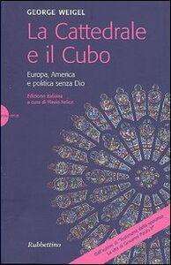 Libro La cattedrale e il cubo. Europa, America e politica senza Dio George Weigel