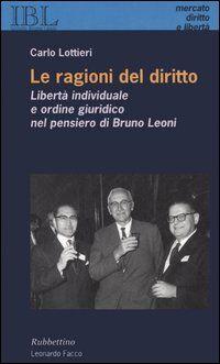 Le ragioni del diritto. Libertà individuale e ordine giuridico nel pensiero di Bruno Leoni