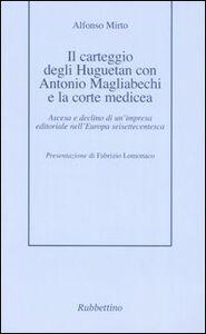 Il carteggio degli Huguetan con Antonio Magliabechi e la corte medicea. Ascesa e declino di un'impresa editoriale nell'Europa seisettecentesca